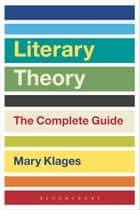 Literary Theory: The Complete Guide ebook by Mary Klages