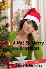 A Not So Merry Christmas - Christmas, #2 ebook by Victoria Schwimley