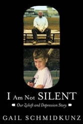 I Am Not Silent - Our Zoloft and Depression Story ebook by Gail Schmidkunz