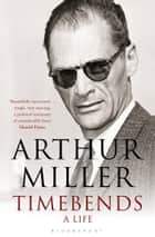 Timebends - A Life ebook by Arthur Miller
