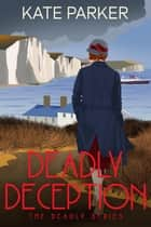 Deadly Deception - Deadly Series, #4 ebook by