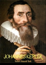 Great Astronomers: Johannes Kepler ebook by Robert Stawell Ball