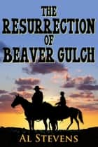 The Resurrection of Beaver Gulch ebook by Al Stevens