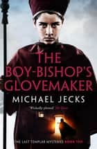 The Boy-Bishop's Glovemaker ebook by Michael Jecks