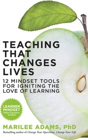 Teaching That Changes Lives - 12 Mindset Tools for Igniting the Love of Learning ebook by Marilee G. Adams