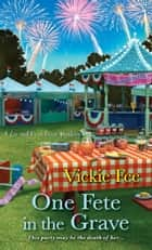One Fete in the Grave ebook by Vickie Fee