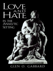 Love and Hate in the Analytic Setting ebook by Glen O. Gabbard