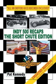Indy 500 Recaps - The Short Chute Edition ebook by Pat Kennedy