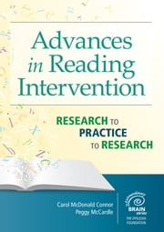 Advances in Reading Intervention - Research to Practice to Research ebook by Carol McDonald Connor, Ph.D.,Peggy McCardle, Ph.D., MPH