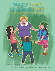 Sleepy Tears Laughing Tears - Stories From A Grandmother ebook by Maria Elena Garza