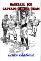 Baseball Joe, Captain of the Team ebook by Lester Chadwick