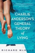 Charlie Anderson's General Theory of Lying ebook by Richard McHugh