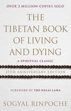 The Tibetan Book Of Living And Dying - A Spiritual Classic from One of the Foremost Interpreters of Tibetan Buddhism to the West ebook by