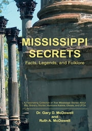 Mississippi Secrets - Facts, Legends, and Folklore ebook by Dr. Gary D. and Ruth A. McDowell
