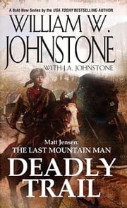 Matt Jensen, The Last Mountain Man: Deadly Trail ebook by William W. Johnstone,J.A. Johnstone