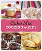 Cake Mix Cooking for Kids ebook by