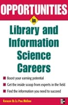 Opportunities in Library and Information Science ebook by Kathleen de la Pena McCook