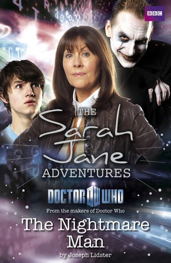 Sarah Jane Adventures: The Nightmare Man - The Nightmare Man ebook by Joseph Lidster