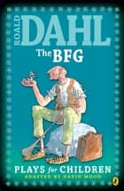 The BFG - Plays for Children ebook by Roald Dahl