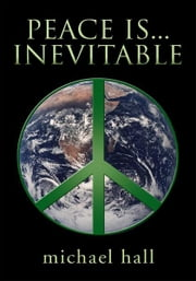 Peace is...Inevitable ebook by Michael Hall