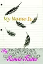 My Name Is... ebook by Samie Foster