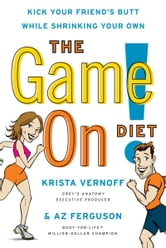 The Game On! Diet - Kick Your Friend's Butt While Shrinking Your Own ebook by Krista Vernoff,Az Ferguson