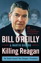 Killing Reagan ebook by Bill O'Reilly,Martin Dugard