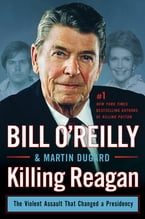 Killing Reagan, The Violent Assault That Changed a Presidency