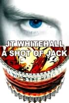 A Shot of Jack ebook by JT Whitehall