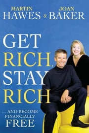 Get Rich, Stay Rich: ... and become financially free ebook by Hawes, Martin