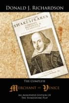 The Complete Merchant of Venice - An Annotated Edition Of The Shakespeare Play ebook by Donald J. Richardson