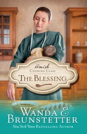 Amish Cooking Class - The Blessing ebook by Wanda E. Brunstetter