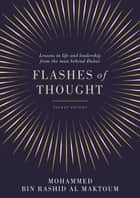 Flashes of Thought - Lessons in life and leadership from the man behind Dubai ebook by Mohammed bin Rashid Al Maktoum