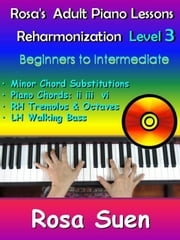 Rosa's Adult Piano Lessons - Piano Reharmonization Level 3 - Beginners to Intermediate - Learn Piano With Rosa ebook by Rosa Suen