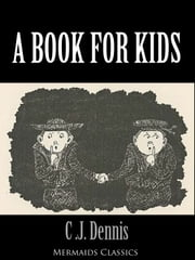 A Book For Kids (Mermaids Classics) ebook by C.J. Dennis