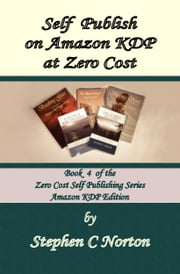Self Publish on Amazon KDP at Zero Cost ebook by Stephen C Norton