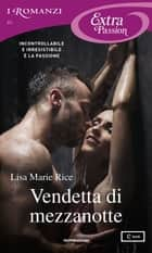 Vendetta di mezzanotte (I Romanzi Extra Passion) ebook by Lisa Marie Rice, Alessia Di Giovanni