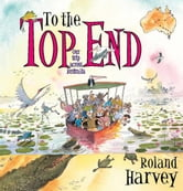 To the Top End - Our trip across Australia ebook by Roland Harvey