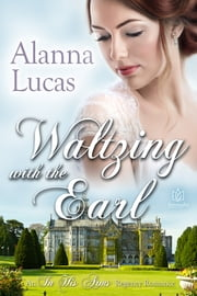 Waltzing with the Earl ebook by Alanna Lucas