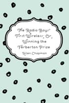 The Radio Boys' First Wireless; Or, Winning the Ferberton Prize ebook by Allen Chapman