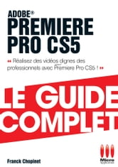 Première Pro Cs5 Guide Complet ebook by Franck Chopinet