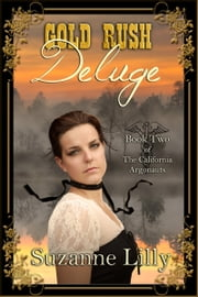 Gold Rush Deluge, Book Two of the California Argonauts ebook by Suzanne Lilly