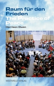 Raum für den Frieden - The Practice of Peace ebook by Harrison Owen