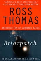 Briarpatch - A Novel ebook by Ross Thomas, Lawrence Block