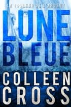 Lune bleue - La Couleur de l'argent : Enquêtes criminelles de Katerina Carter #2 - Policier / Thriller ebook by Colleen Cross