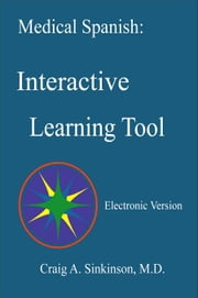 Medical Spanish: Interactive Learning Tool ebook by Sinkinson, Craig Alan