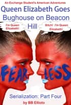 Queen Elizabeth Goes Bughouse on Beacon Hill Serialization: Part Four ebook by BB Ellioto
