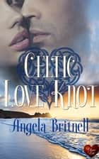 Celtic Love Knot (Choc Lit) ebook by Angela Britnell