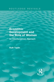 Routledge Revivals: Economic Development and the Role of Women (1989) - An Interdisciplinary Approach ebook by Ruth Taplin