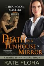Death in a Funhouse Mirror (The Thea Kozak Mystery Series, Book 2) ebook by Kate Flora